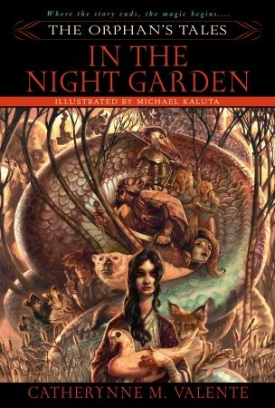 cover art for The Orphan's Tales in the Night Garden by Catherynne Valente